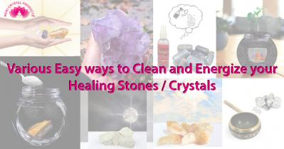 Various Easy ways to Clean and Energize your  Healing Stones / Crystals